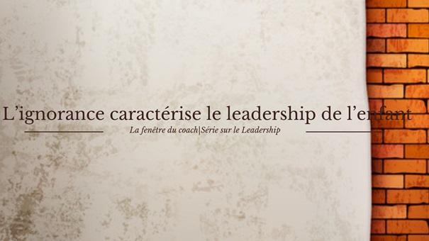 La fenêtre du coach │ L'ignorance caractérise le leadership de l'enfant